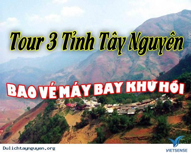 ,Tour Du Lịch Tây Nguyên 4N3D Từ HCM - Gia Lai - Daklak - Kon Tum (Bao Vé Máy Bay Khứ Hồi)